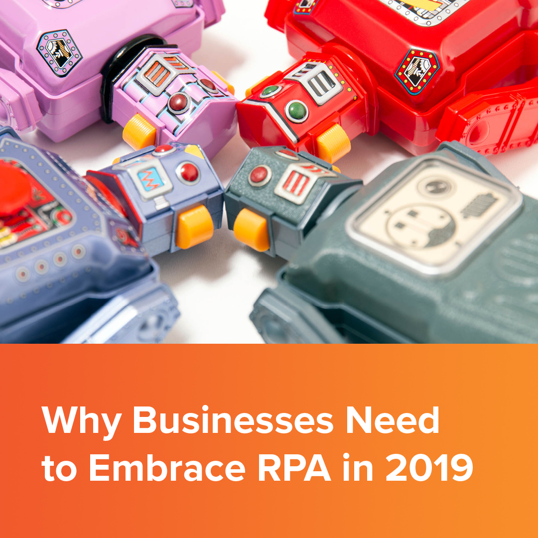 Why Businesses Need to Embrace RPA in 2019