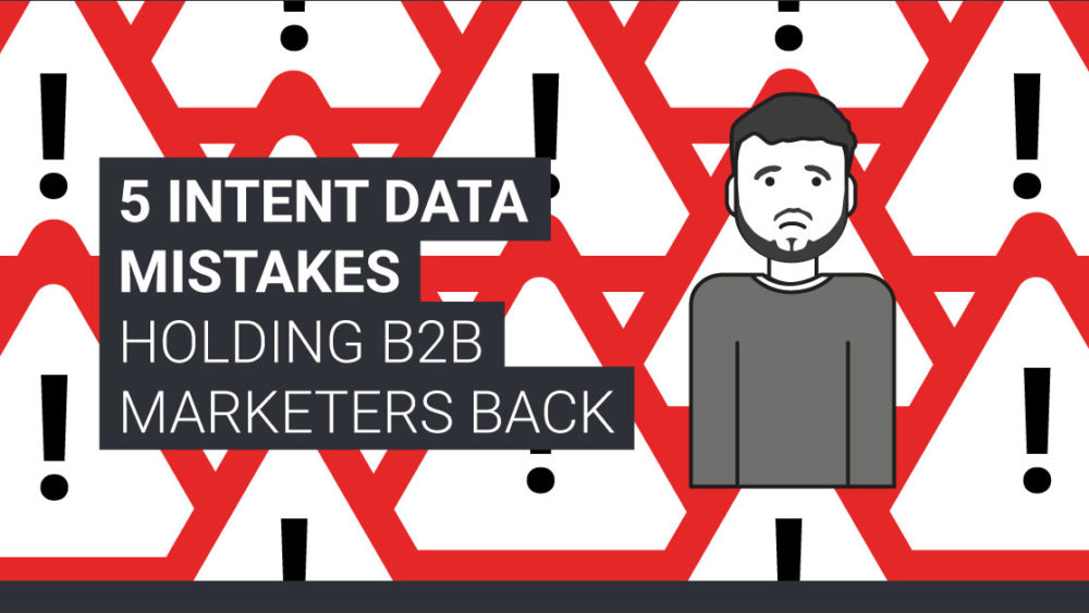 5 Intent Data Mistakes Holding B2B Marketers Back