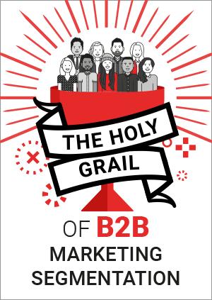 The Holy Grail of B2B Marketing Segmentation
